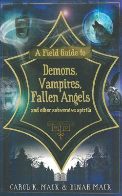 A Field Guide to Demons, Vampires, Fallen Angels and Other Subversive Spirits 9781611451009