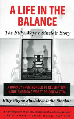 A Life in the Balance: The Billy Wayne Sinclair Story, a Journey from Murder to Redemption Inside America's Worst Prison System 9781611451023