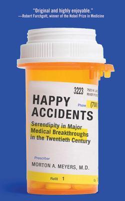 Happy Accidents: Serendipity in Major Medical Breakthroughs in the Twentieth Century 9781611451627