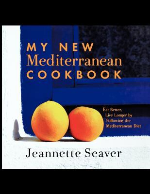 My New Mediterranean Cookbook: Eat Better, Live Longer by Following the Mediterranean Diet 9781611451962