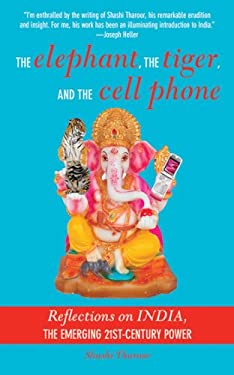 The Elephant, the Tiger, and the Cellphone: Reflections on India, the Emerging 21st-Century Power 9781611452914
