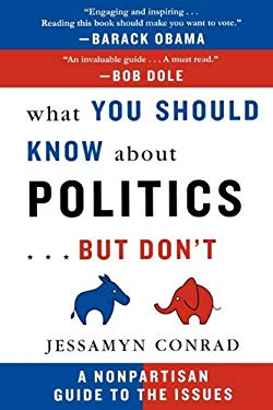 What You Should Know about Politics...But Don't: A Nonpartisan Guide to the Issues 9781611452990