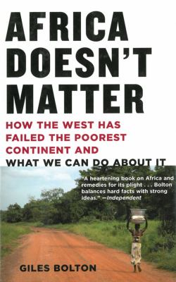 Africa Doesn't Matter: How the West Has Failed the Poorest Continent and What We Can Do about It 9781611453065