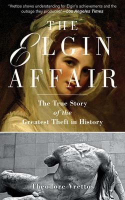 The Elgin Affair: The True Story of the Greatest Theft in History 9781611453157