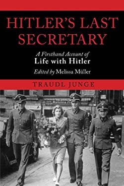 Hitler's Last Secretary: A Firsthand Account of Life with Hitler 9781611453232