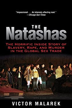 The Natashas: The Horrific Inside Story of Slavery, Rape, and Murder in the Global Sex Trade 9781611453263
