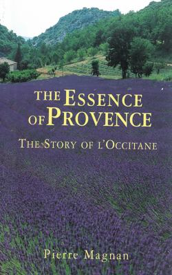 The Essence of Provence: The Story of L'Occitane 9781611454956