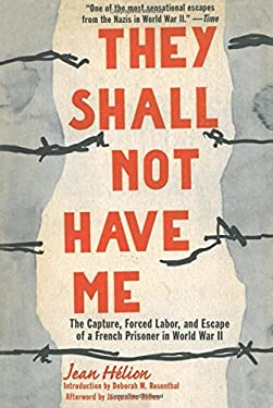 They Shall Not Have Me: The Capture, Forced Labor, and Escape of a French Prisoner in World War II 9781611455014