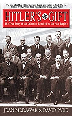 Hitler's Gift: The True Story of the Scientists Expelled by the Nazi Regime