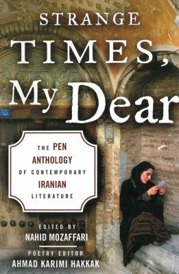 Strange Times, My Dear: The Pen Anthology of Contemporary Iranian Literature 9781611457285