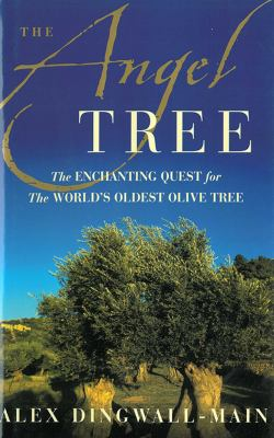 The Angel Tree: The Enchanting Quest for the World's Oldest Olive Tree 9781611457568