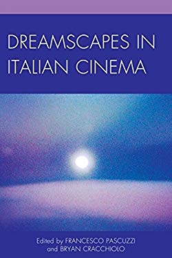 Dreamscapes in Italian Cinema (The Fairleigh Dickinson University Press Series in Italian Studies)