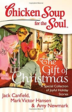 Chicken Soup for the Soul: The Gift of Christmas: A Special Collection of Joyful Holiday Stories 9781611599015