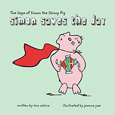 The Saga of Simon the Skinny Pig: Simon Saves the Day 9781611700893