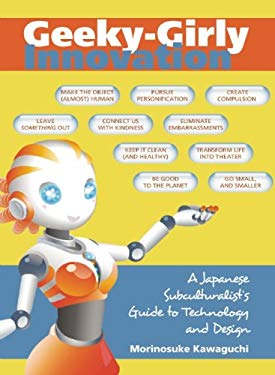 Geeky-Girly Innovation: A Japanese Subculturalist's Guide to Technology and Design 9781611720020
