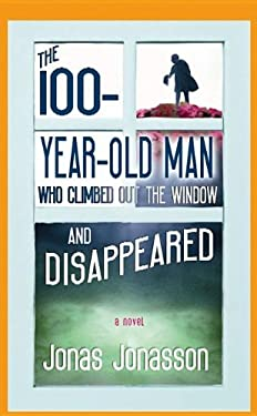 The 100-Year-Old Man Who Climbed Out the Window and Disappeared 9781611735949