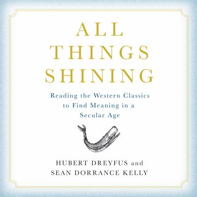 All Things Shining: Reading the Western Classics to Find Meaning in a Secular Age 9781611744521