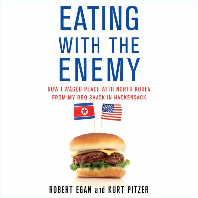 Eating with the Enemy: How I Waged Peace with North Korea from My BBQ Shack in Hackensack 9781611745634