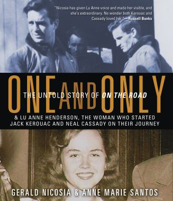 One and Only: The Untold Story of on the Road & Lu Anne Henderson, the Woman Who Started Jack Kerouac and Neal Cassady on Their Jour 9781611745917