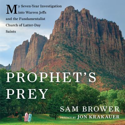 Prophet's Prey: My Seven-Year Investigation Into Warren Jeffs and the Fundamentalist Church of Latter Day Saints 9781611746136
