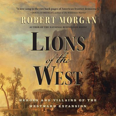 Lions of the West: Heroes and Villains of the Westward Expansion 9781611746693