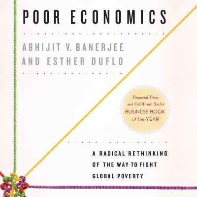 Poor Economics: A Radical Rethinking of the Way to Fight Global Poverty 9781611747515