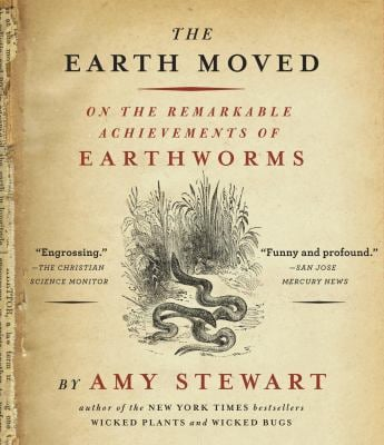 The Earth Moved: On the Remarkable Achievements of Earthworms 9781611748680