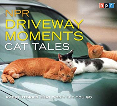 NPR Driveway Moments Cat Tales: Radio Stories That Won't Let You Go 9781611748765