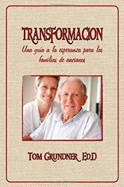 Transformaci N: Una Gu A A La Esperanza Para Las Familias de Ancianos 9781611791310