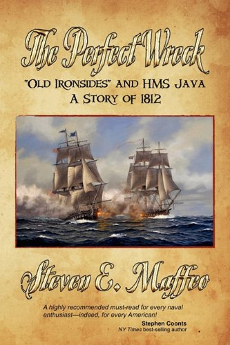 The Perfect Wreck - Old Ironsides and HMS Java: A Story of 1812 9781611791518