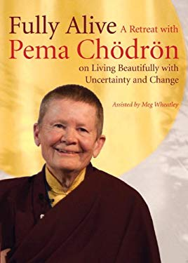 Fully Alive: A Retreat with Pema Chodron on Living Beautifully with Uncertainty and Change 9781611800272