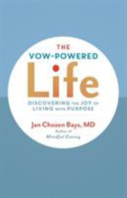 The Vow-Powered Life: A Simple Method for Living with Purpose