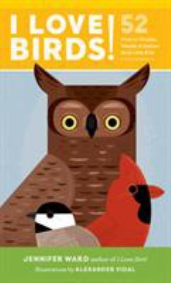 I Love Birds!: 52 Ways to Wonder, Wander, and Explore Birds with Kids