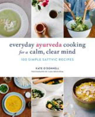 Everyday Ayurveda Cooking for a Calm, Clear Mind: 100 Simple Sattvic Recipes as book, audiobook or ebook.