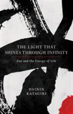 The Light That Shines through Infinity: Zen and the Energy of Life