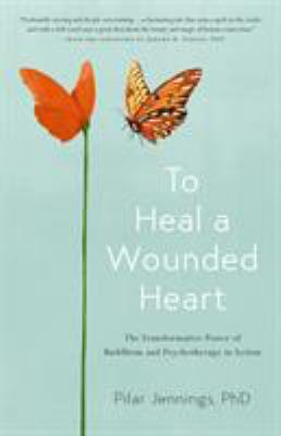 To Heal a Wounded Heart: The Transformative Power of Buddhism and Psychotherapy in Action