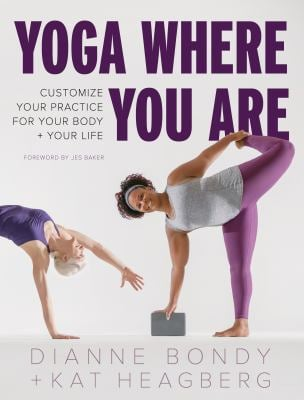 Yoga Where You Are: Customize Your Practice for Your Body and Your Life
