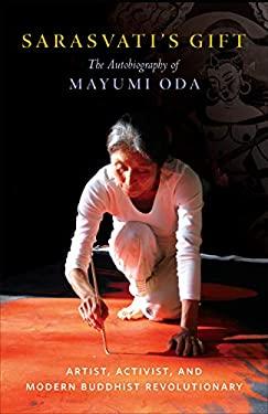 Sarasvati's Gift: The Autobiography of Mayumi Oda--Artist, Activist, and Modern Buddhist Revolutionary