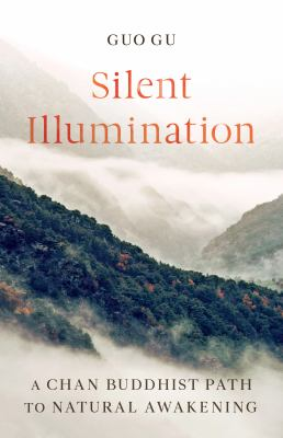 Silent Illumination: A Chan Buddhist Path to Natural Awakening