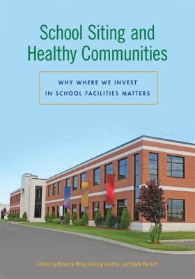 School Siting and Healthy Communities: Why Where We Invest in School Facilities Matters 9781611860139