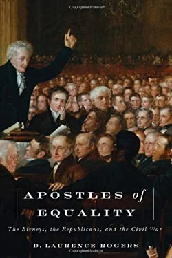 Apostles of Equality: The Birneys, the Republicans, and the Civil War 9781611860153