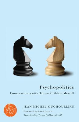 Psychopolitics: Conversations with Trevor Cribben Merrill 9781611860535