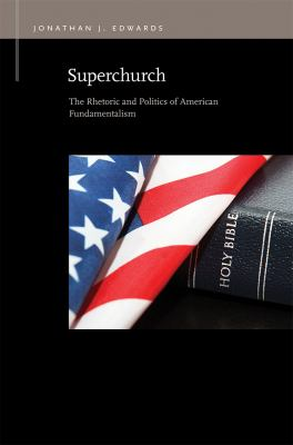 Superchurch: The Rhetoric and Politics of American Fundamentalism (Rhetoric & Public Affairs)