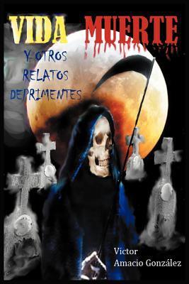 Vida Muerte y Otros Relatos Deprimentes 9781611969337