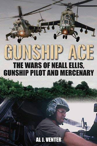 Gunship Ace: The Wars of Neall Ellis, Gunship Pilot and Mercenary 9781612000701