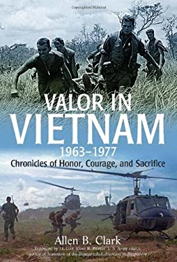 Valor in Vietnam: Chronicles of Honor, Courage and Sacrifice: 1963-1977 9781612000954