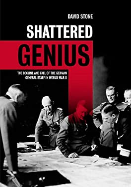 Shattered Genius: The Decline and Fall of the German General Staff in World War II 9781612000985