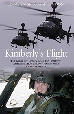 Kimberly's Flight: The Story of Captain Kimberly Hampton, America's First Woman Combat Pilot Killed in Battle 9781612001029