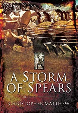 A Storm of Spears: Understanding the Greek Hoplite in Action 9781612001197