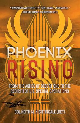 Phoenix Rising: From the Ashes of Desert One to the Rebirth of U.S. Special Operations